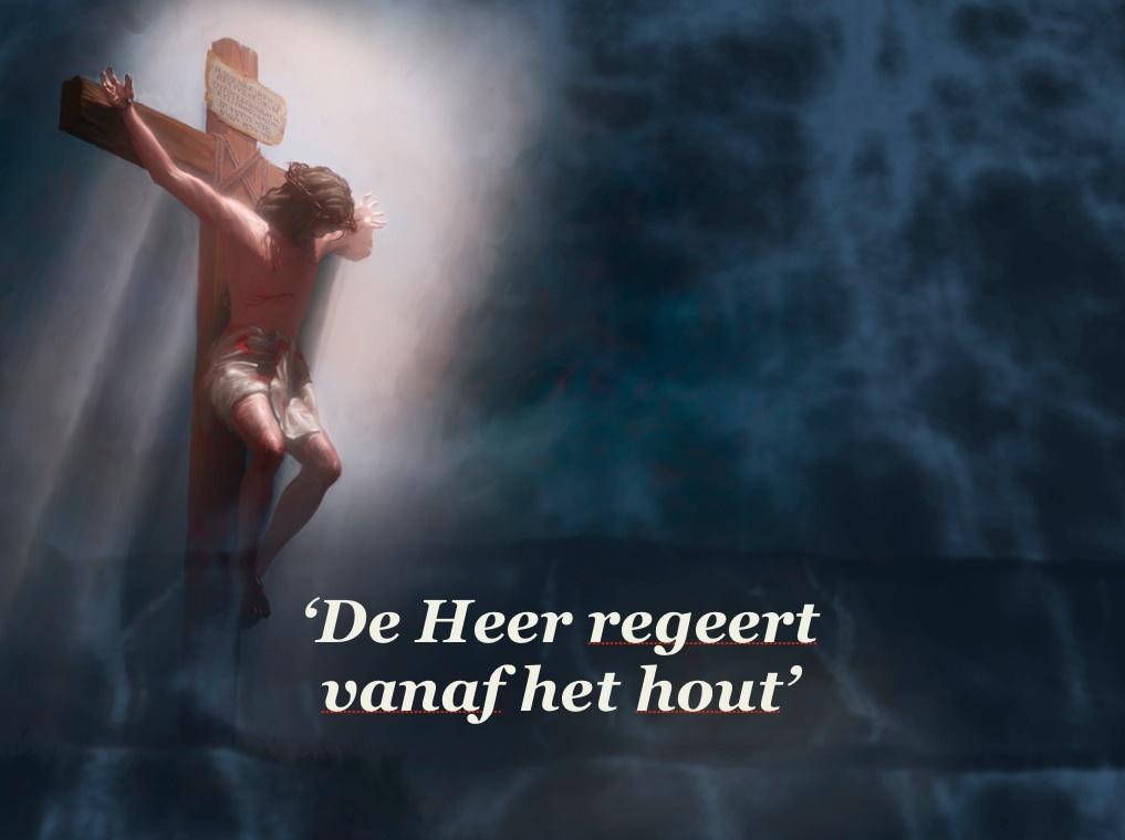 De Heer regeert vanaf het hout