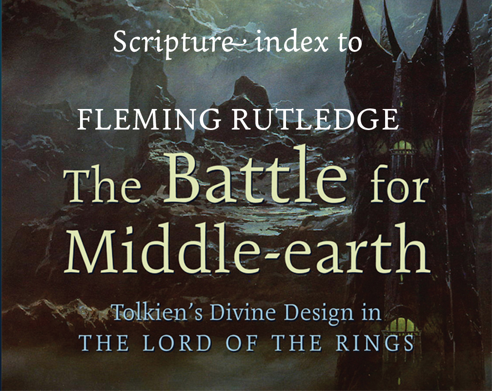"Scripture index to Rutledge's ""The Battle for Middle-earth"""